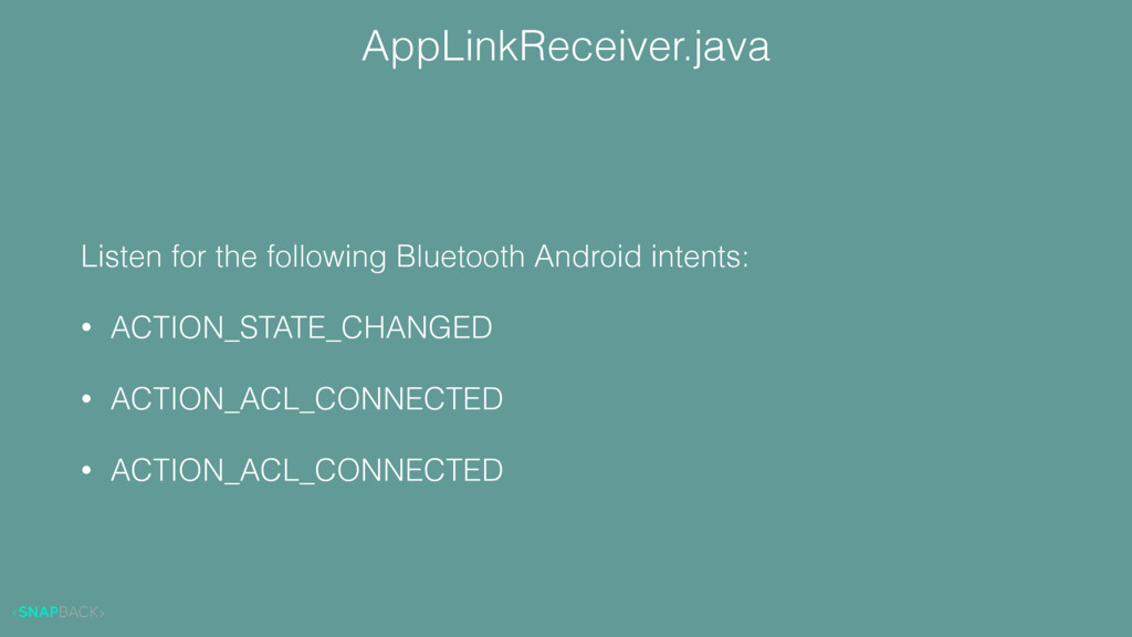 AppLinkReceiver.java Listen for the following B...