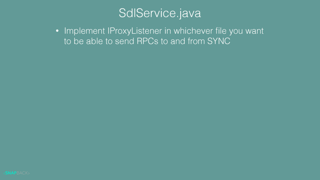 SdlService.java • Implement IProxyListener in w...