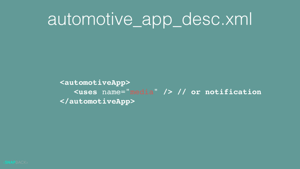 automotive_app_desc.xml <automotiveApp> <uses n...