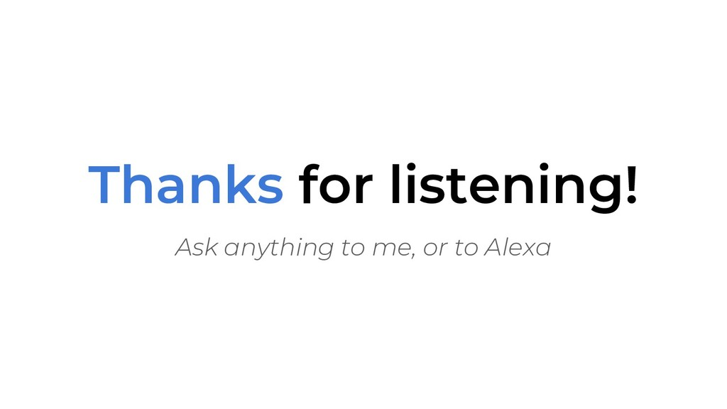 Thanks for listening! Ask anything to me, or to...