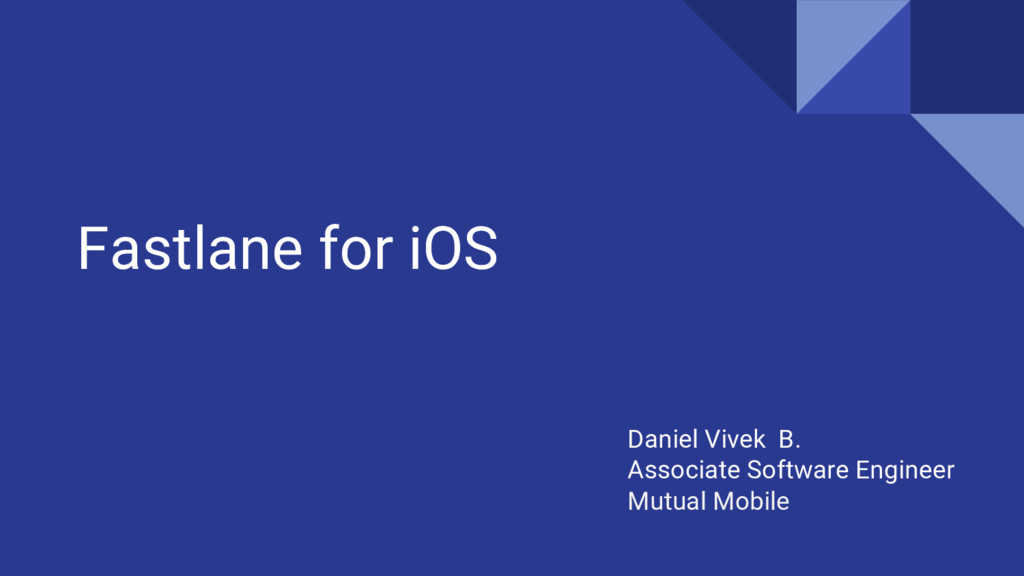 Fastlane for iOS Daniel Vivek B. Associate Soft...