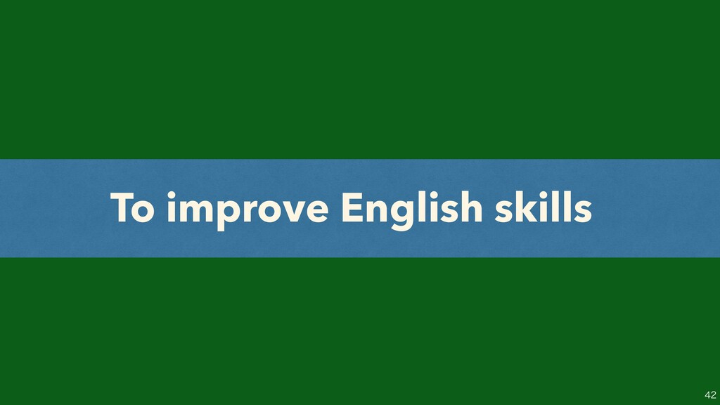 To improve English skills