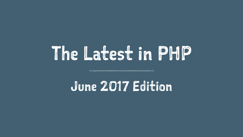 The Latest in PHP June 2017 Edition