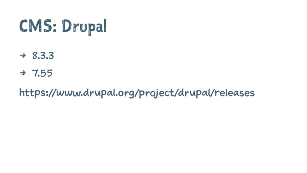CMS: Drupal 4 8.3.3 4 7.55 https://www.drupal.o...