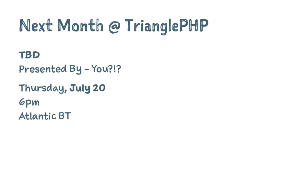 Next Month @ TrianglePHP TBD Presented By - You...