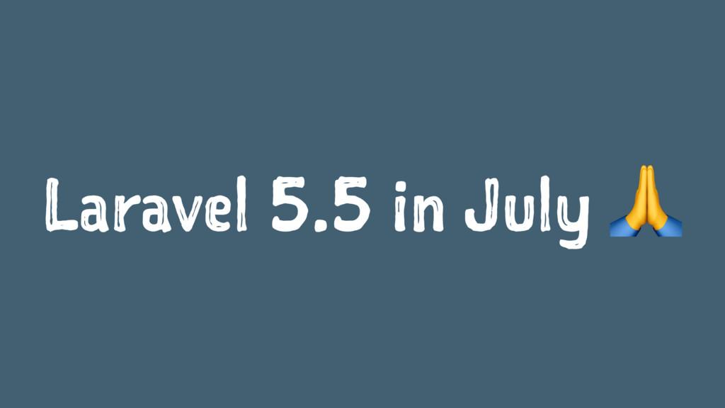 Laravel 5.5 in July !