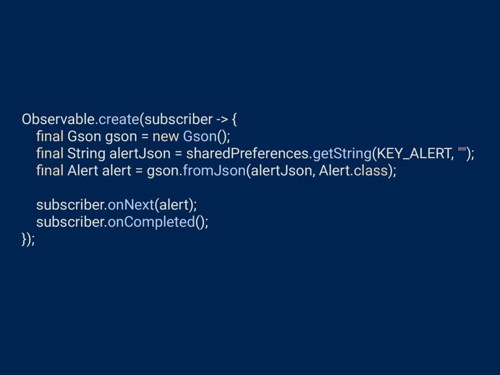 Observable.create(subscriber -> { final Gson gso...