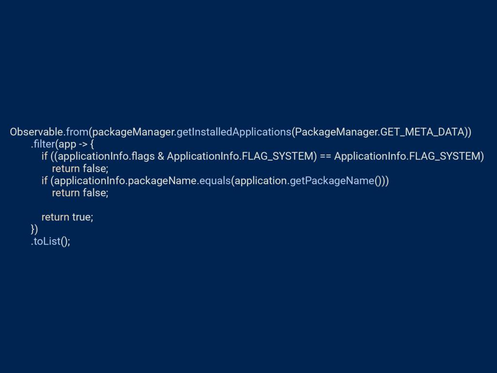 Observable.from(packageManager.getInstalledAppl...