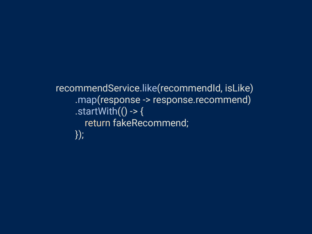 recommendService.like(recommendId, isLike) .map...