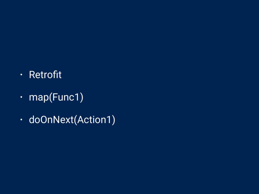 • Retrofit • map(Func1) • doOnNext(Action1)