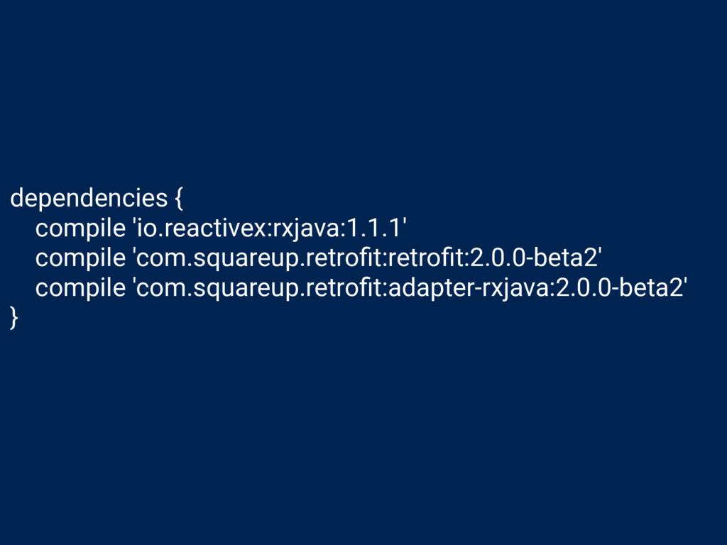 dependencies { compile 'io.reactivex:rxjava:1.1...