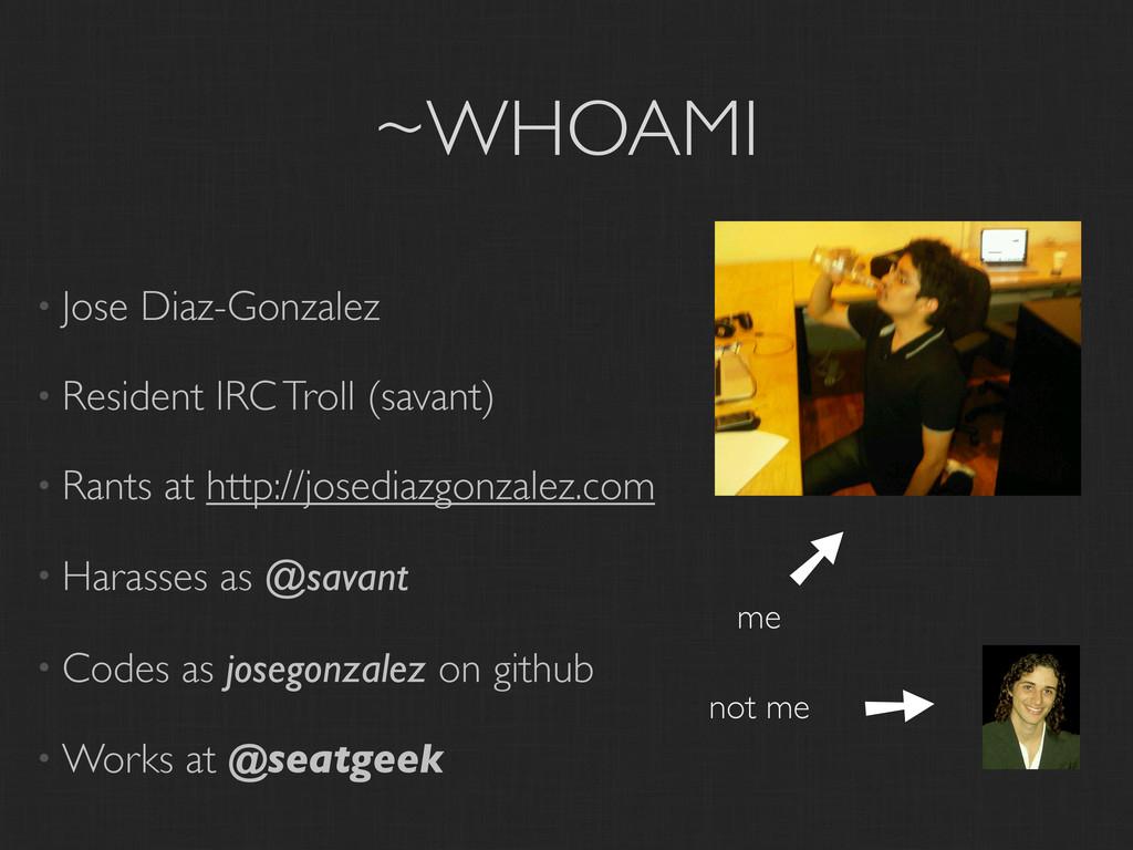 ~WHOAMI • Jose Diaz-Gonzalez • Resident IRC Tro...