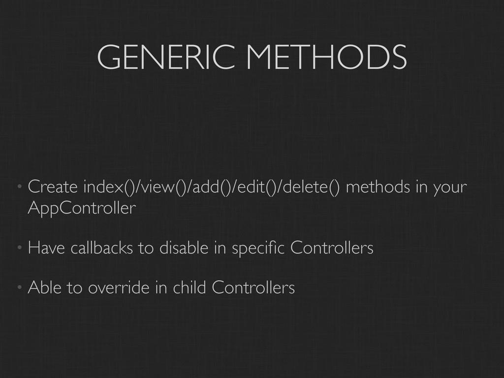 GENERIC METHODS • Create index()/view()/add()/e...