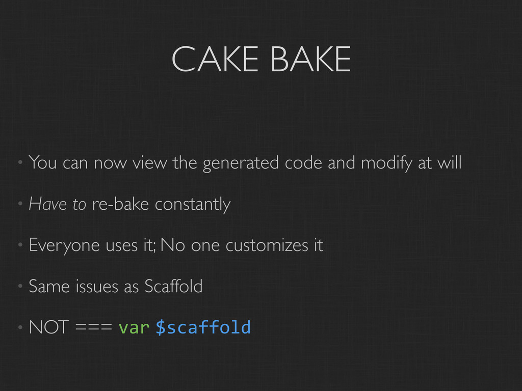 CAKE BAKE • You can now view the generated code...