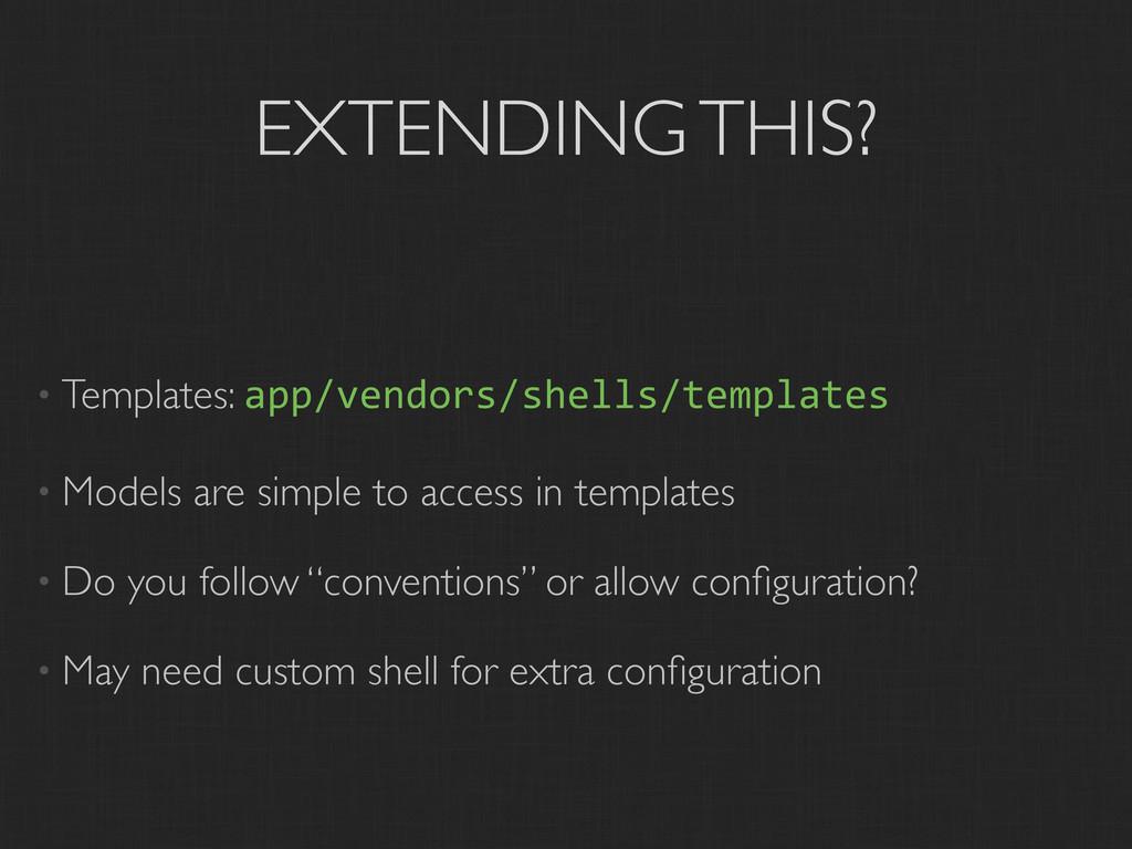 EXTENDING THIS? • Templates: app/vendors/shells...