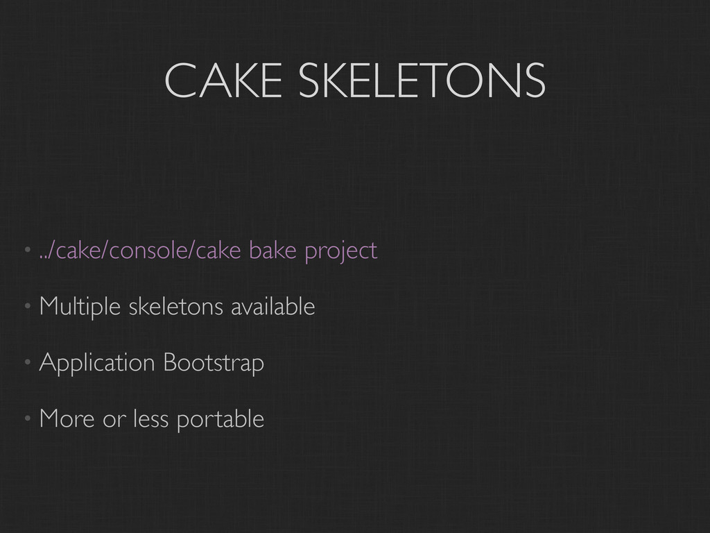 CAKE SKELETONS • ../cake/console/cake bake proj...