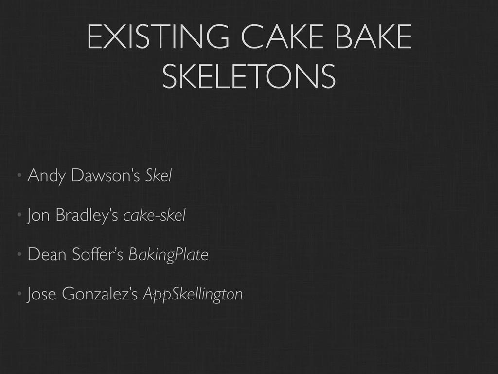EXISTING CAKE BAKE SKELETONS • Andy Dawson's Sk...