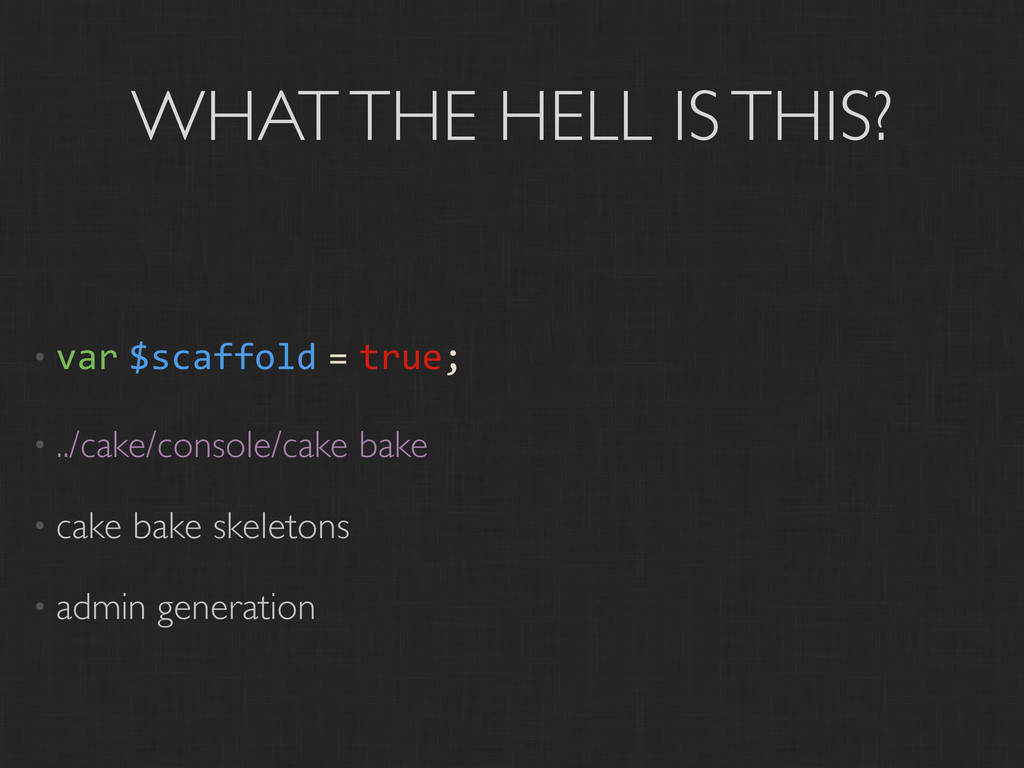 WHAT THE HELL IS THIS? • var $scaffold = true; ...