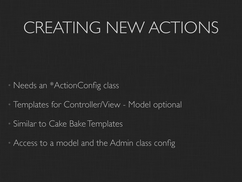 CREATING NEW ACTIONS • Needs an *ActionConfig cl...