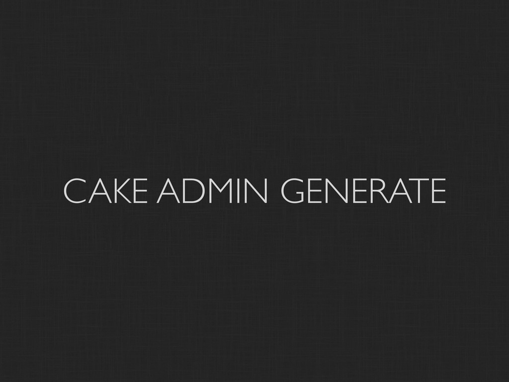 CAKE ADMIN GENERATE