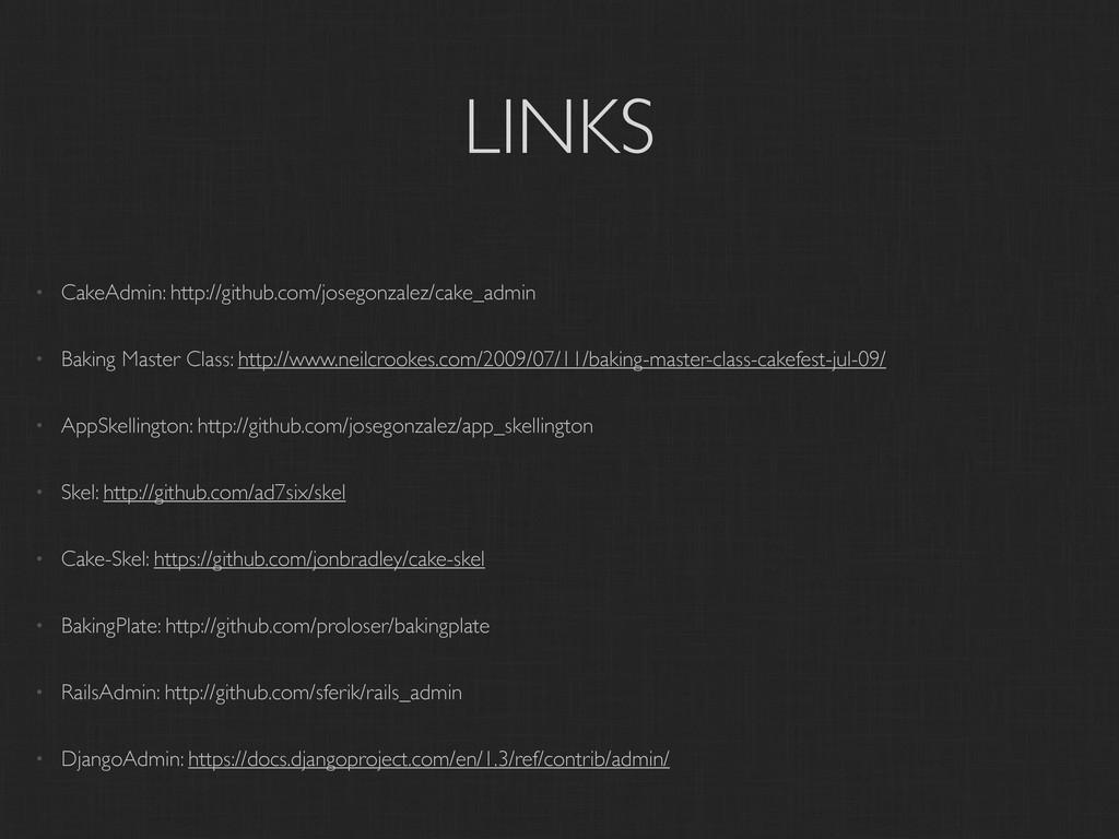 LINKS • CakeAdmin: http://github.com/josegonzal...