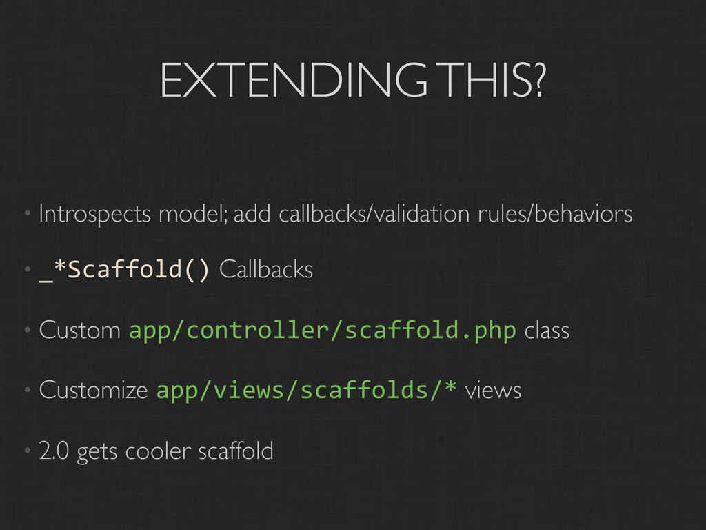 EXTENDING THIS? • Introspects model; add callba...