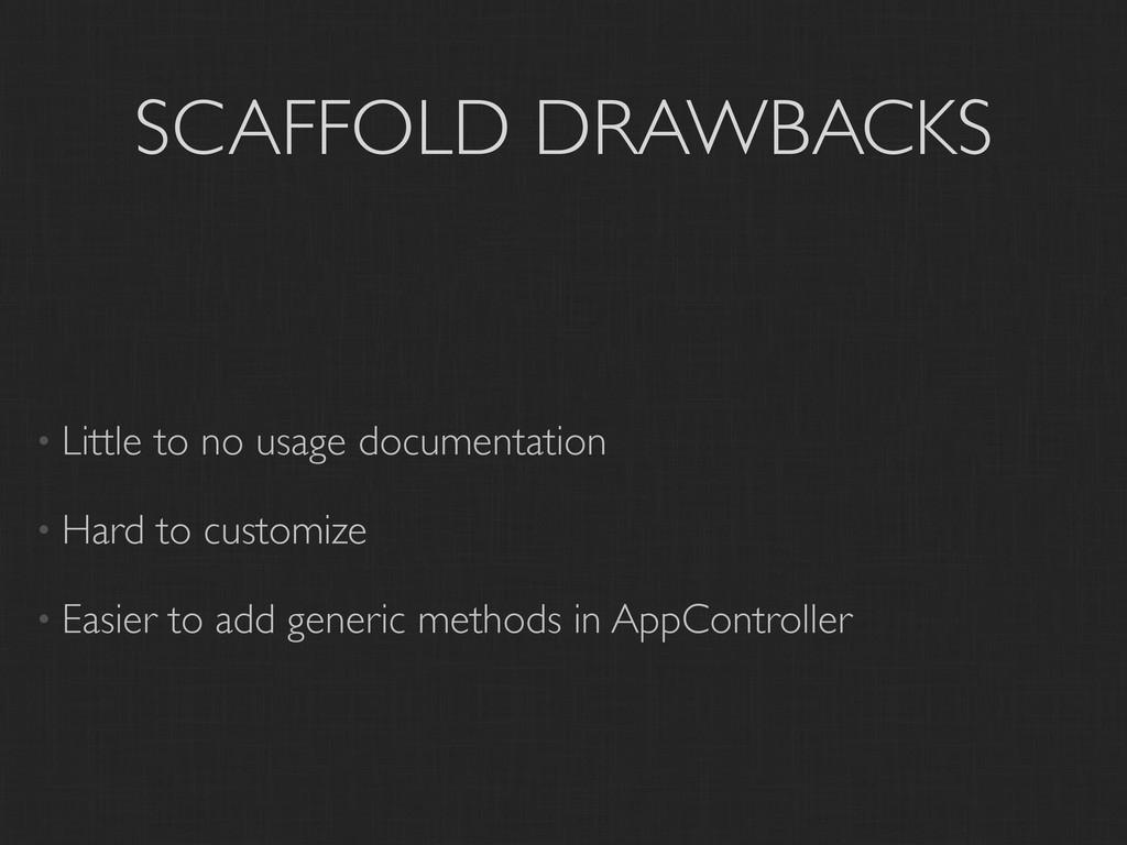 SCAFFOLD DRAWBACKS • Little to no usage documen...
