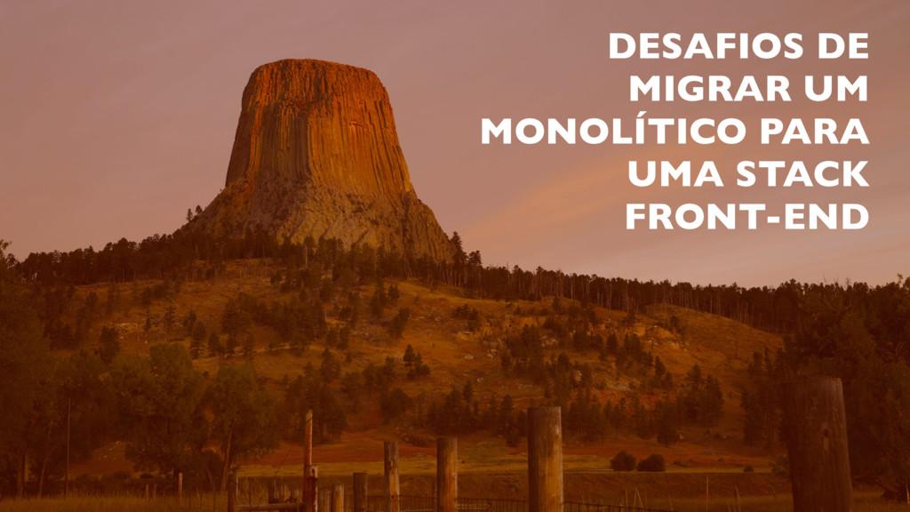 DESAFIOS DE MIGRAR UM MONOLÍTICO PARA UMA STACK...