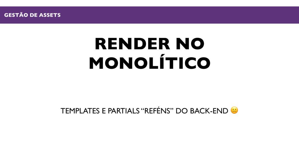 """RENDER NO MONOLÍTICO TEMPLATES E PARTIALS """"REFÉ..."""