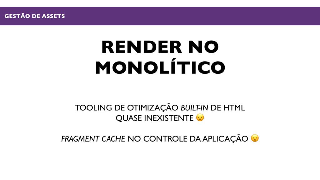RENDER NO MONOLÍTICO TOOLING DE OTIMIZAÇÃO BUIL...
