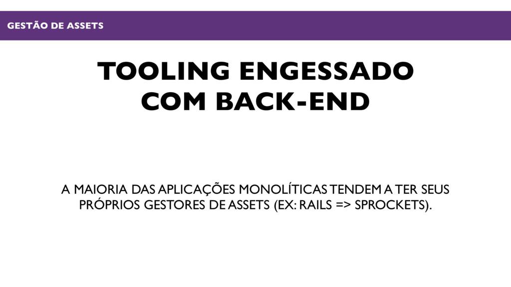 TOOLING ENGESSADO COM BACK-END A MAIORIA DAS AP...