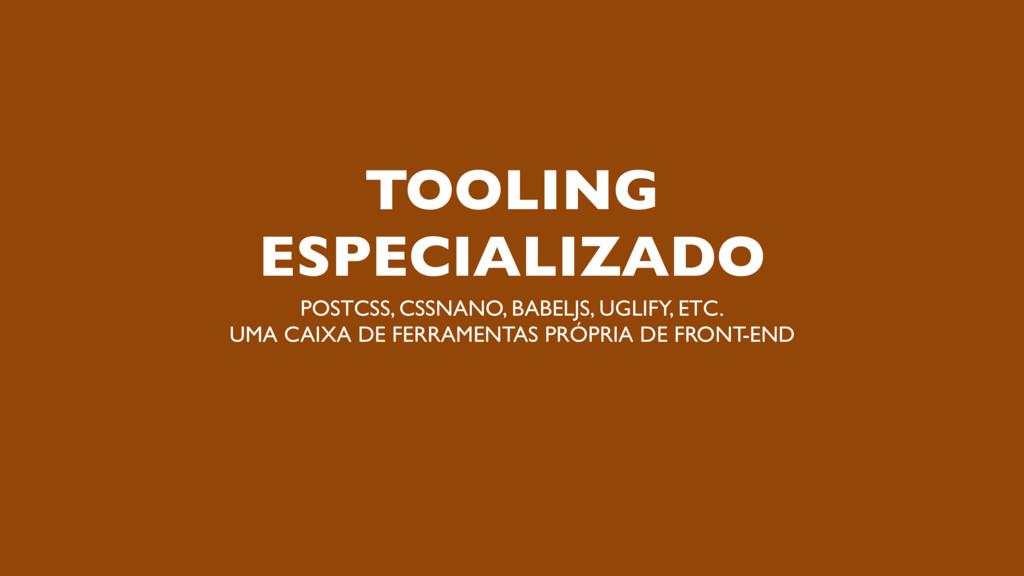 TOOLING ESPECIALIZADO POSTCSS, CSSNANO, BABELJS...