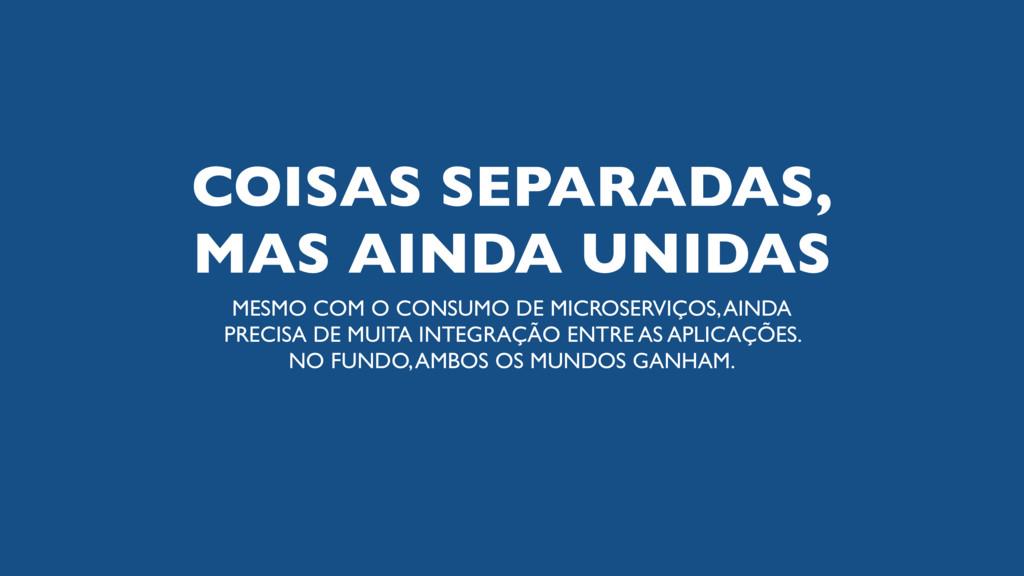 COISAS SEPARADAS, MAS AINDA UNIDAS MESMO COM O ...