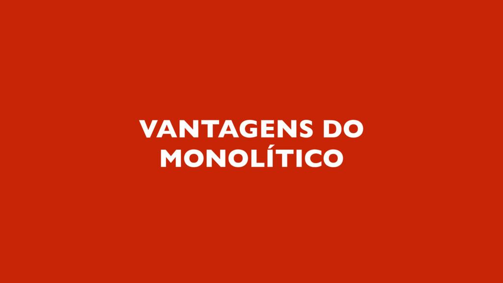 VANTAGENS DO MONOLÍTICO