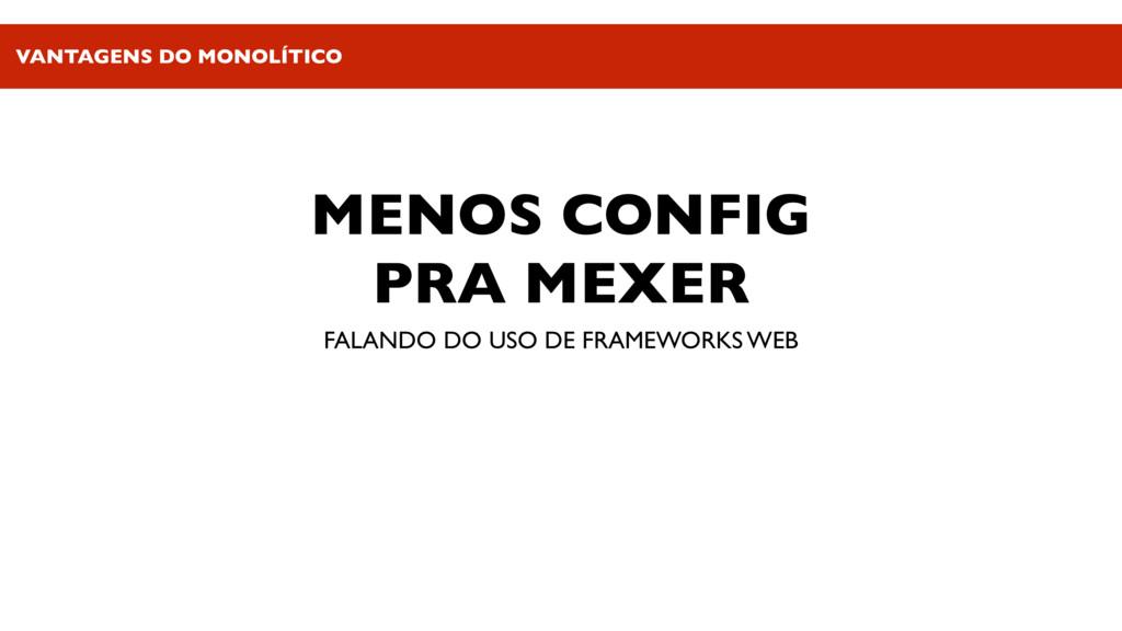 MENOS CONFIG PRA MEXER FALANDO DO USO DE FRAMEW...