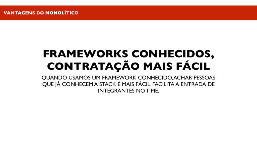 FRAMEWORKS CONHECIDOS, CONTRATAÇÃO MAIS FÁCIL Q...