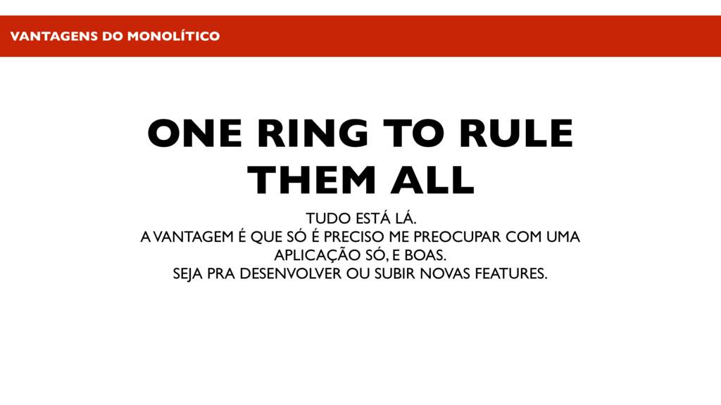 ONE RING TO RULE THEM ALL TUDO ESTÁ LÁ. A VANTA...