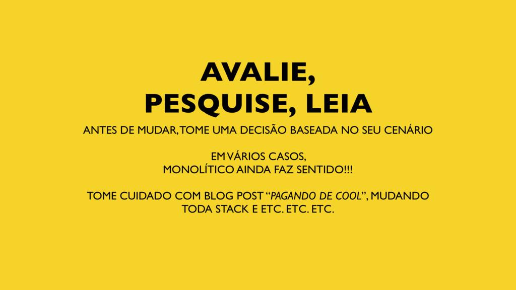 AVALIE, PESQUISE, LEIA ANTES DE MUDAR, TOME UMA...