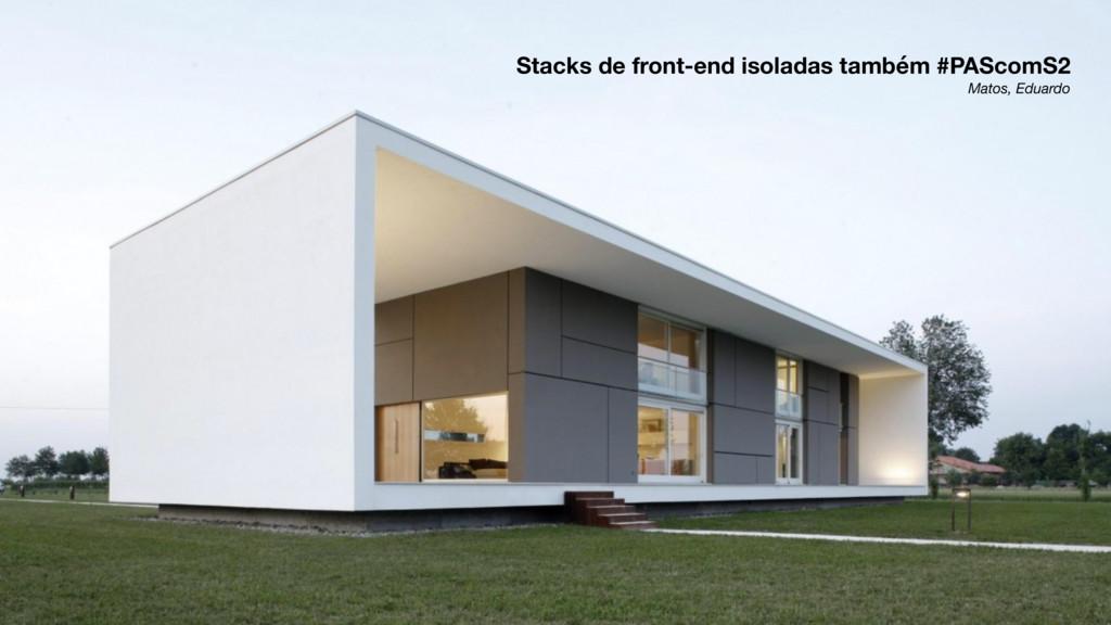 Stacks de front-end isoladas também #PAScomS2 M...