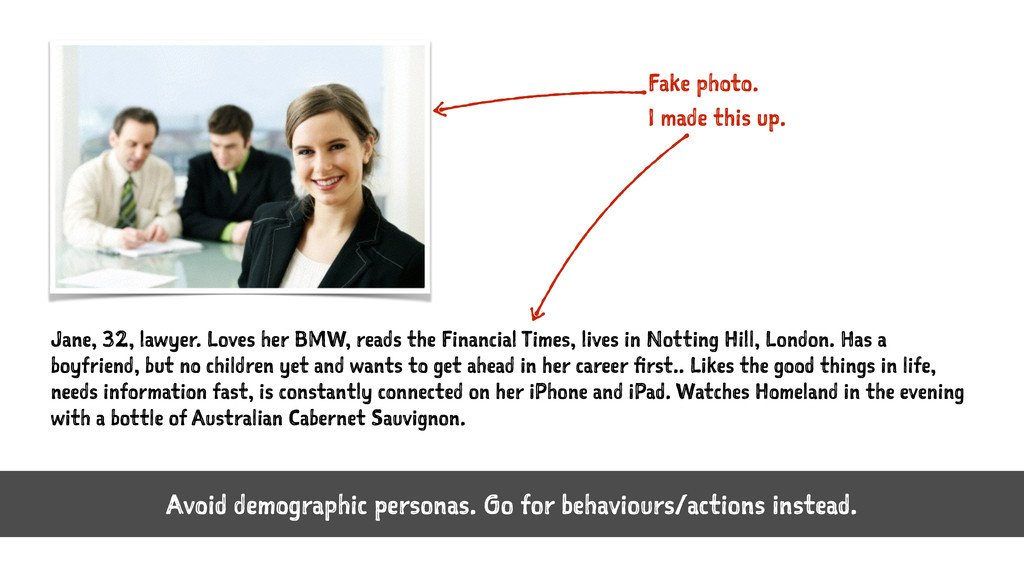 Avoid demographic personas. Go for behaviours/a...