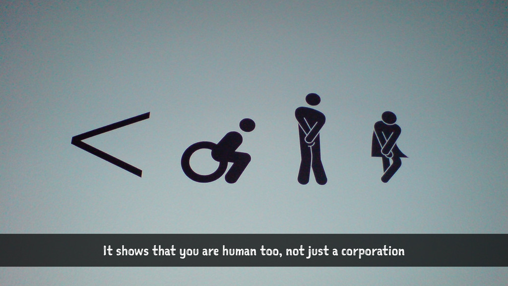 It shows that you are human too, not just a cor...