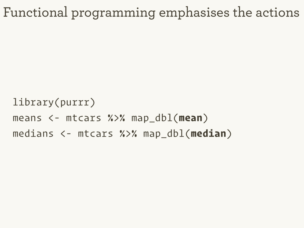 library(purrr) means <- mtcars %>% map_dbl(mean...