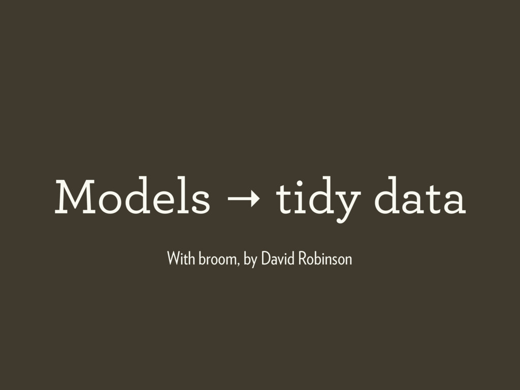 Models → tidy data With broom, by David Robinson