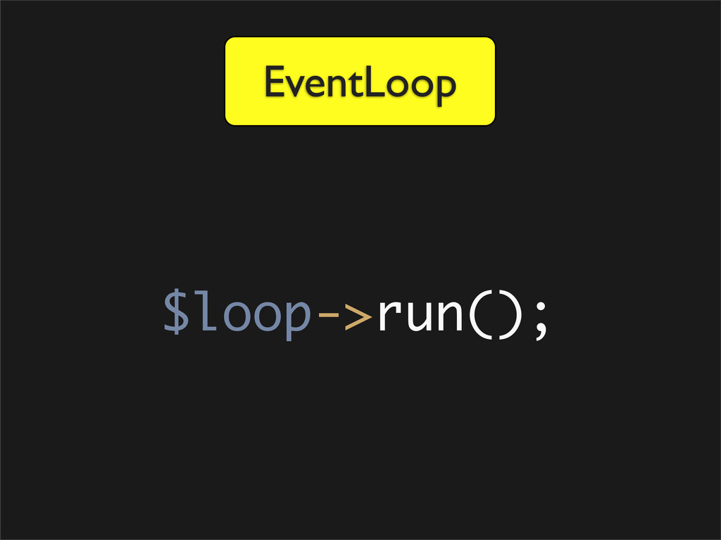 EventLoop $loop->run();