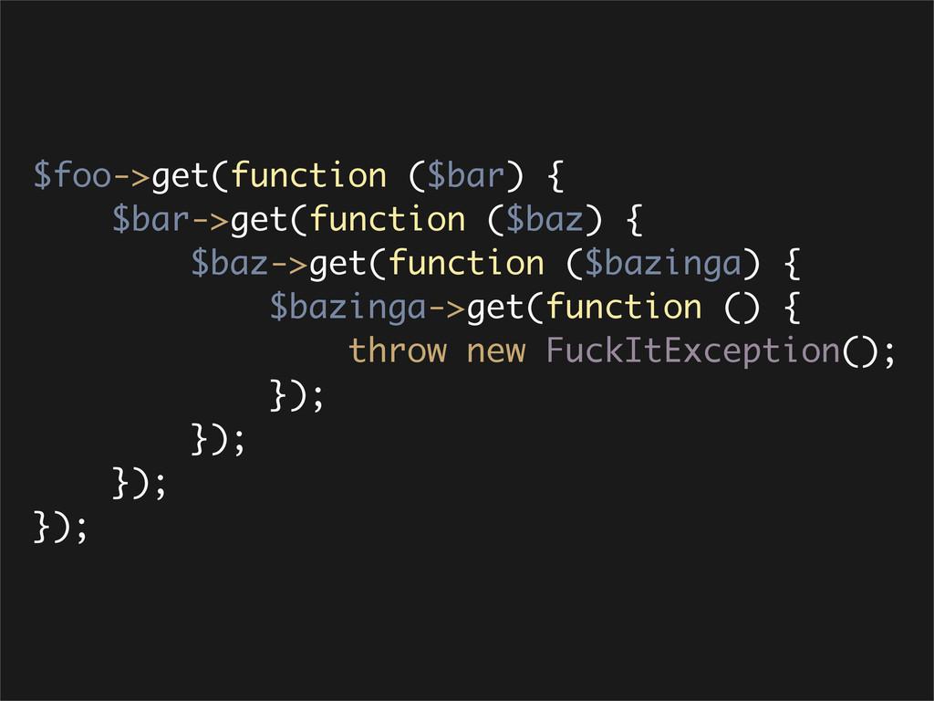 $foo->get(function ($bar) { $bar->get(function ...