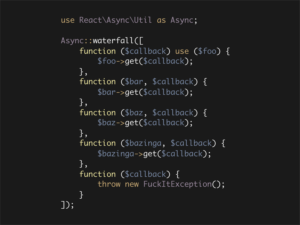 use React\Async\Util as Async; Async::waterfall...