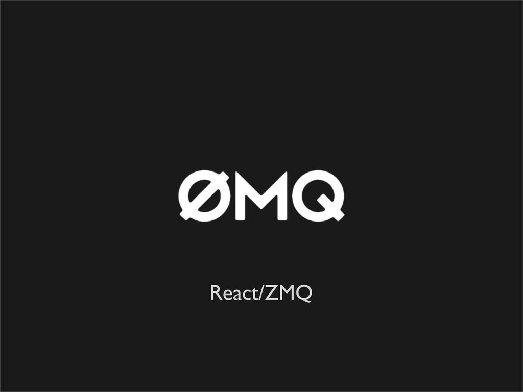 React/ZMQ