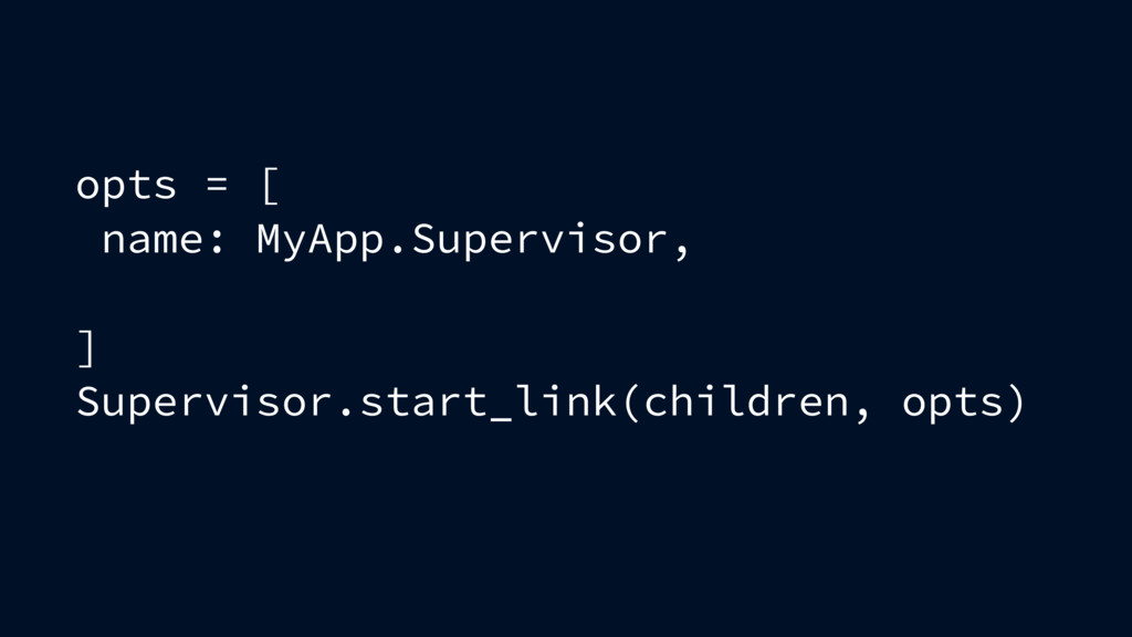 opts = [ name: MyApp.Supervisor, ] Supervisor.s...