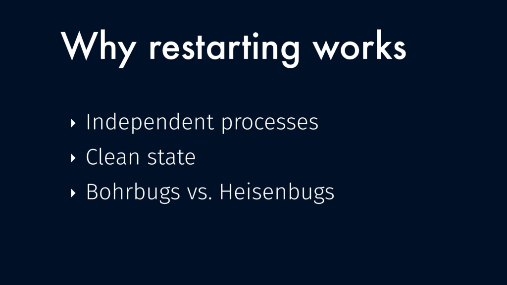 Why restarting works ‣ Independent processes ‣ ...
