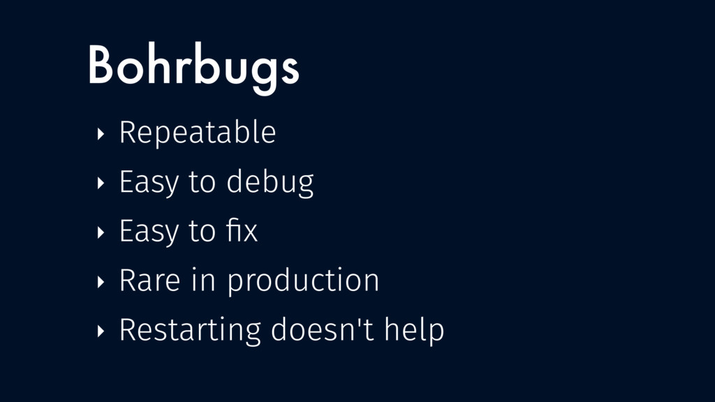 Bohrbugs ‣ Repeatable ‣ Easy to debug ‣ Easy to...